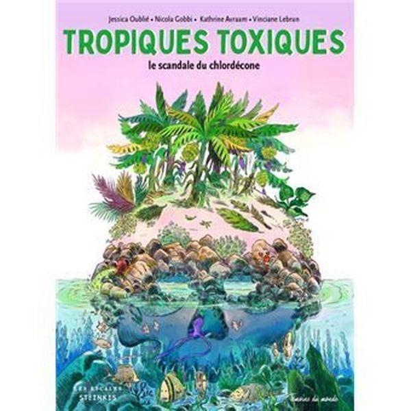 Tropiques Toxiques de Jessica Oublié et Nicola Gobbi