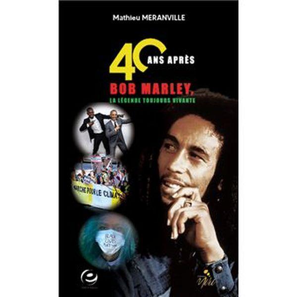 40 ans après, Bob Marley la légende toujours vivante de Mathieu Méranville