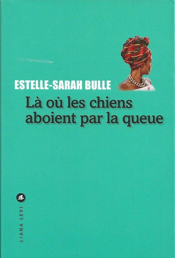 Là où les chiens aboient par la queue, Estelle-Sarah Bulle