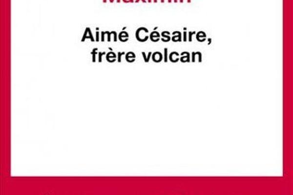 Daniel Maximin – « Aimé Césaire, frère volcan »