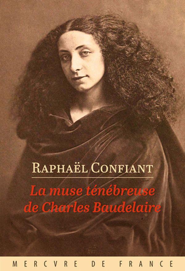 La muse ténébreuse de Charles Baudelaire de Raphaël Confiant
