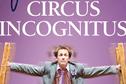 Circus Incognitus, le spectacle qui va vous rendre heureux