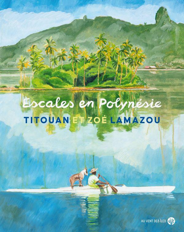 Couverture d'Escales en Polynésie, de Titouan et Zoé Lamazou