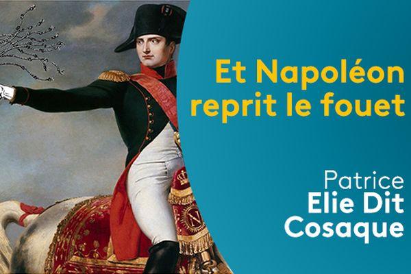 """Vignette podcast """"Et Napoléon reprit le fouet"""""""