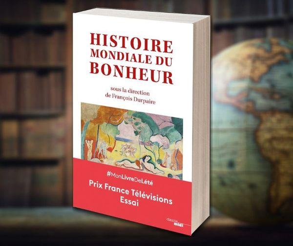 histoire mondiale du bonheur saous la direction de François Durpaire