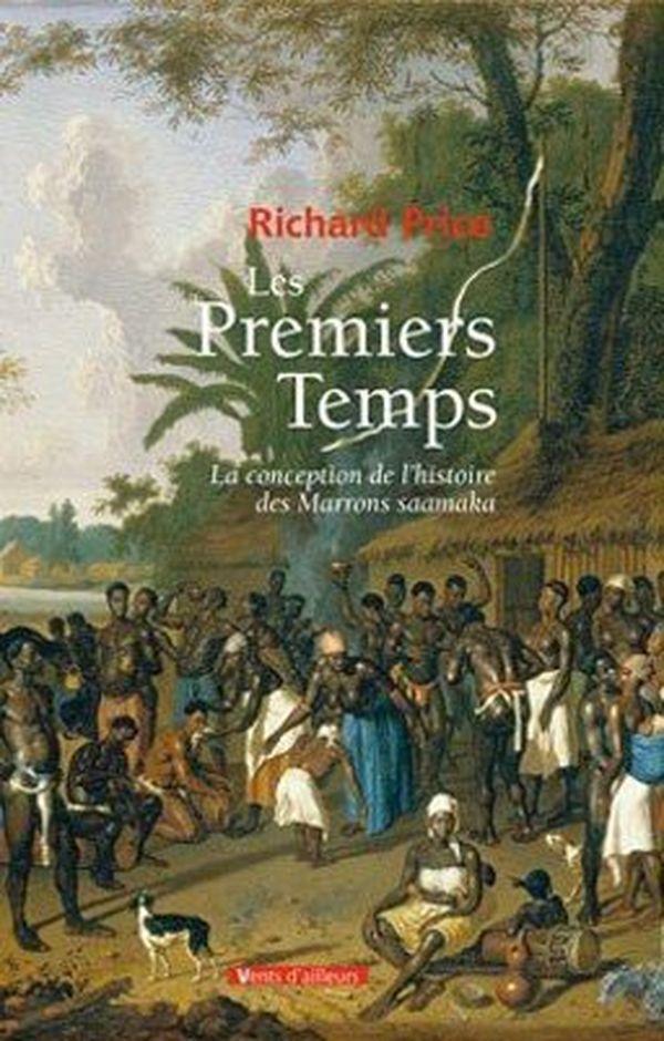 Richard Price – « Les Premiers temps, la conception de l'histoire des Marrons saamaka »