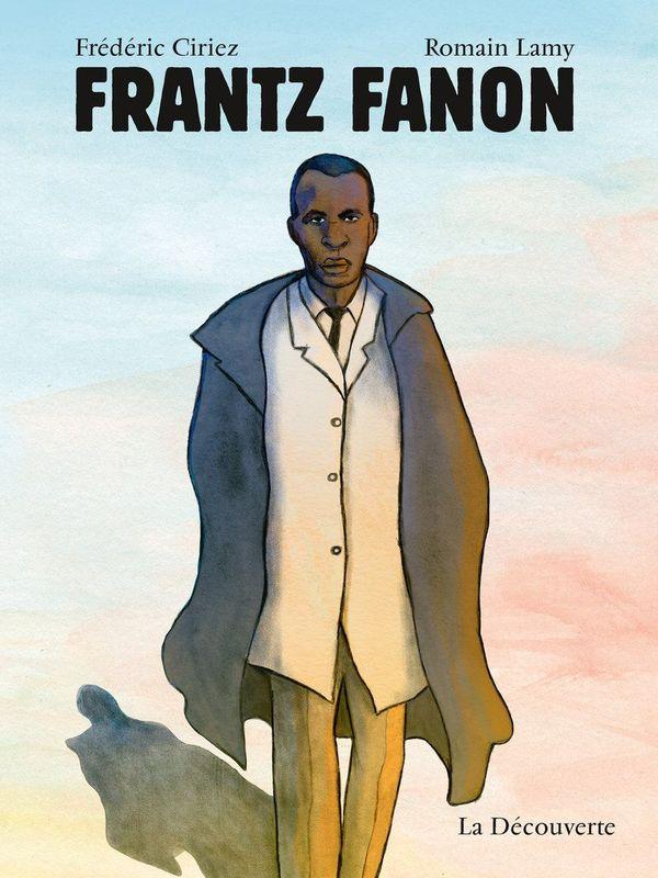 Frantz Fanon de Frédéric Ciriez et Romain Lamy