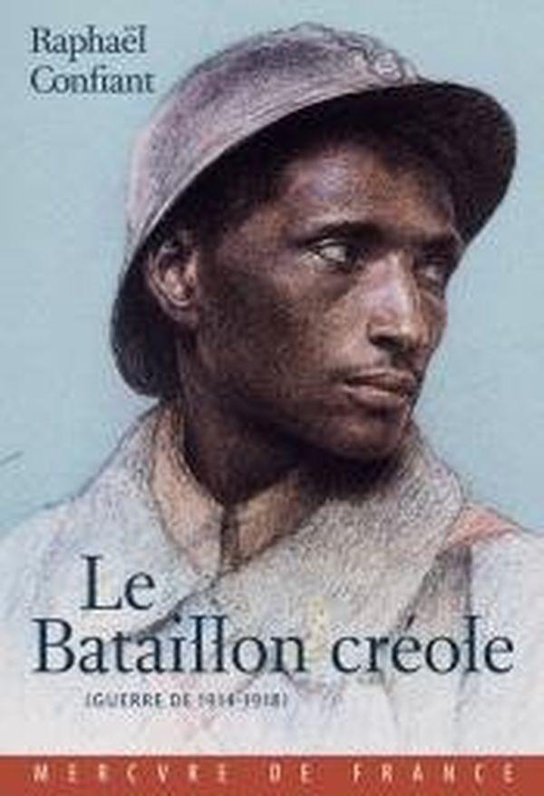 Raphaël Confiant - « Le Bataillon créole (guerre de 1914 – 1918) »