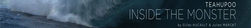 Teahupo'o : Inside the Monster, le film.